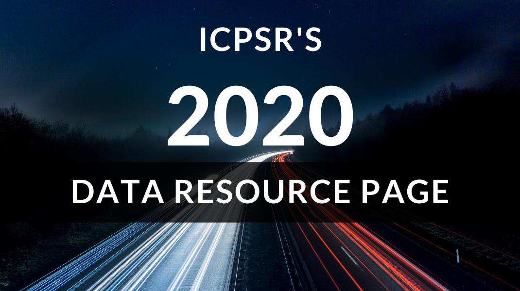 ICPSR's 2020 Data Resource Page